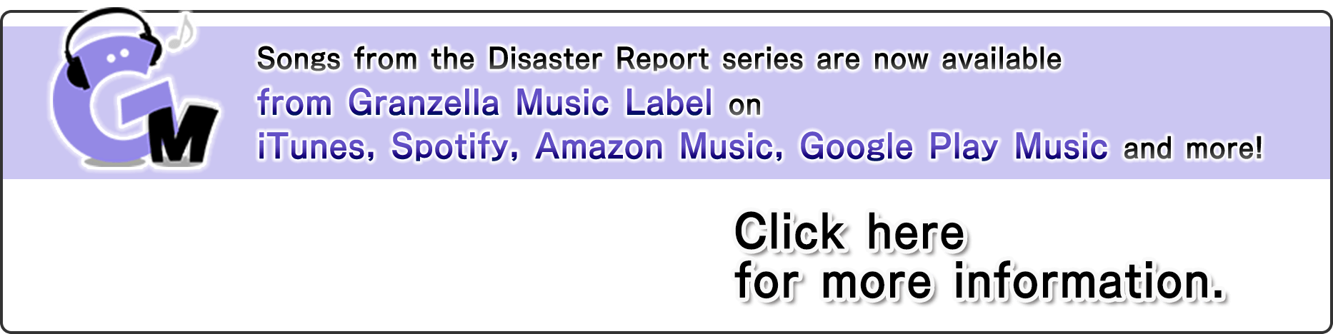 Songs from the Disaster Report series are now available from Granzella Music Label on iTunes, Spotify, GooglePlay Music and more!