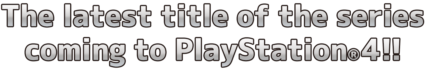 The latest title of the series coming to PlayStation®4!!